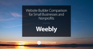 Website Builder Comparison for Small Businesses and Nonprofits: Weebly