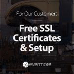Free SSL Certificates and Setup for Evermore Customers